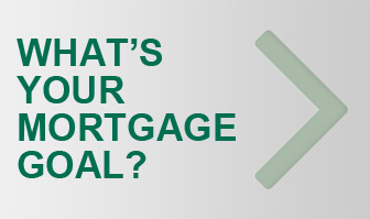 What are your mortgage goals?